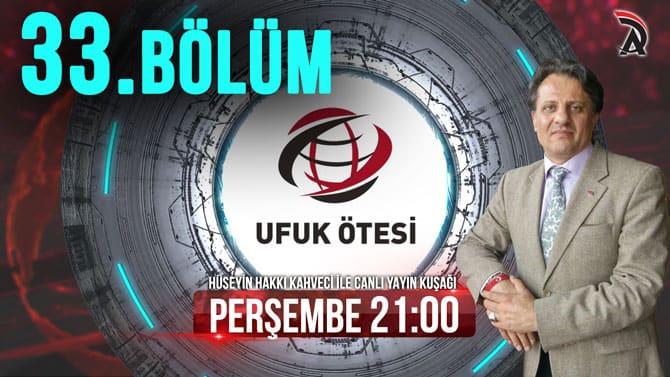 Hüseyin Hakkı Kahveci ile Ufuk Ötesi 33. Bölüm Canlı Yayını 22 Kasım Perşembe Saat 21:00 ATAM TV'de