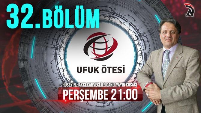 Hüseyin Hakkı Kahveci ile Ufuk Ötesi 32. Bölüm Canlı Yayını 15 Kasım Perşembe Saat 21:00 ATAM TV'de