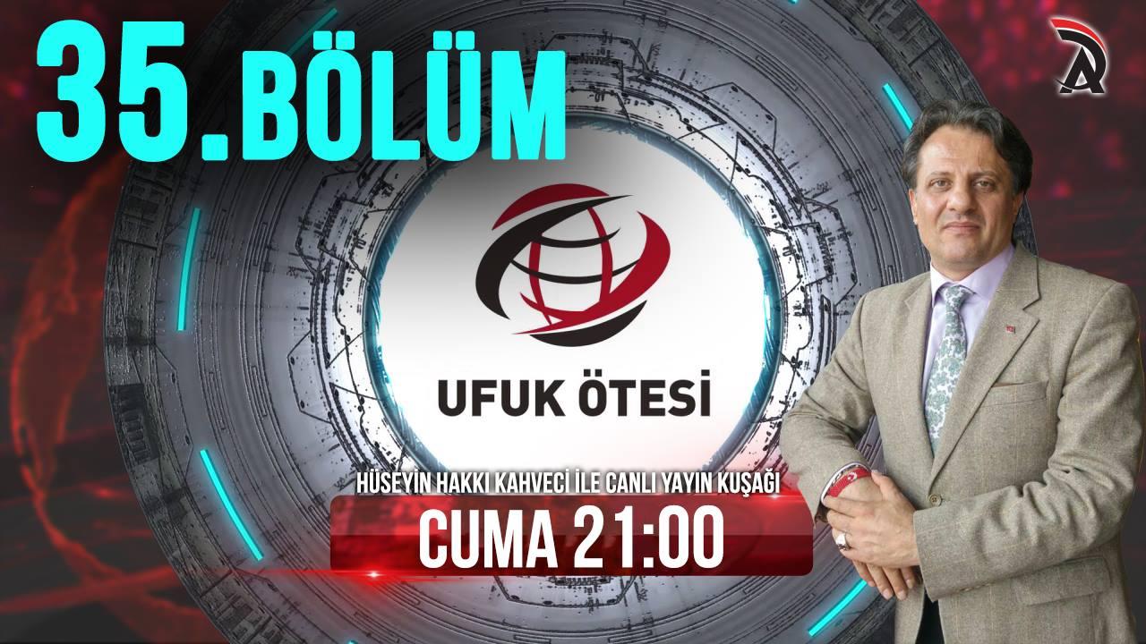 Hüseyin Hakkı Kahveci ile Ufuk Ötesi 35. Bölüm Canlı Yayını 15 Mart Cuma Saat 21:00 ATAM TV'de