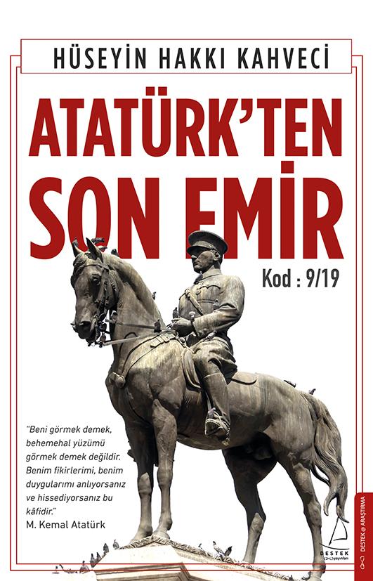 """Stratejist, Gazeteci, Yazar Hüseyin Hakkı Kahveci'nin kaleminden 19 kodlu emirlerin öneminin ve sırlarının yer aldığı Destek Yayınları'ndan çıkan """"Atatürk'ten Son Emir"""" adlı kitabı, 3. baskıyı yaptı."""