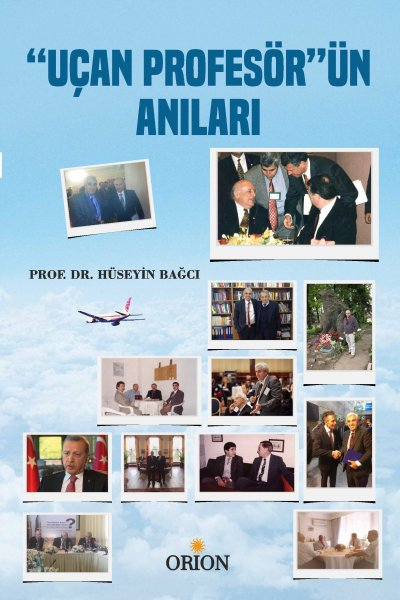 """Prof. Dr. Hüseyin Bağcı'nın son kitabı """" Uçan Profesör'ün Anıları'' çıktı."""